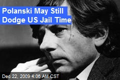 Polanski May Still Dodge US Jail Time