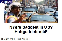NYers Saddest in US? Fuhgeddaboutit!