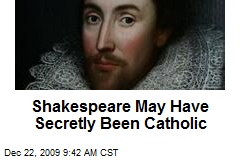 Shakespeare May Have Secretly Been Catholic