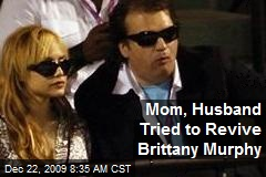 Mom, Husband Tried to Revive Brittany Murphy