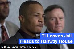 TI Leaves Jail, Heads to Halfway House