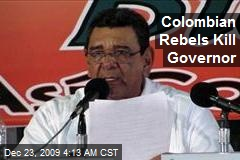 Colombian Rebels Kill Governor