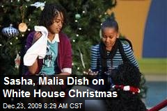 Sasha, Malia Dish on White House Christmas