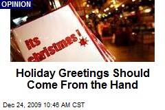 Holiday Greetings Should Come From the Hand