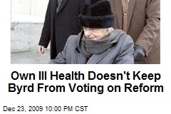 Own Ill Health Doesn't Keep Byrd From Voting on Reform