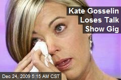 Kate Gosselin Loses Talk Show Gig