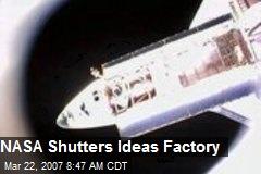 NASA Shutters Ideas Factory
