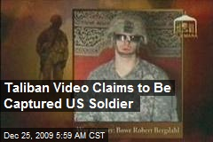 Taliban Video Claims to Be Captured US Soldier
