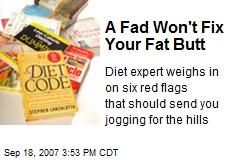A Fad Won't Fix Your Fat Butt