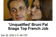'Unqualified' Bruni Pal Snags Top French Job