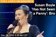 Susan Boyle 'Has Not Seen a Penny': Bro
