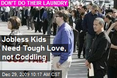 Jobless Kids Need Tough Love, not Coddling