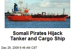 Somali Pirates Hijack Tanker and Cargo Ship