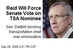 Reid Will Force Senate Vote on TSA Nominee