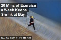 20 Mins of Exercise a Week Keeps Shrink at Bay