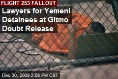 Lawyers for Yemeni Detainees at Gitmo Doubt Release