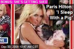 Paris Hilton: 'I Sleep With a Pig'