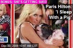 Paris Hilton: 'I Sleep With a Pig'