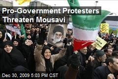 Pro-Government Protesters Threaten Mousavi