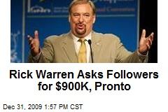 Rick Warren Asks Followers for $900K, Pronto