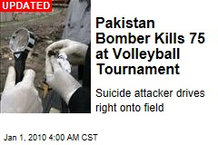 Pakistan Bomber Kills 75 at Volleyball Tournament