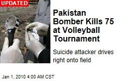 Pakistan Bomber Kills 75 at Volleyball Tournament