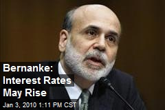 Bernanke: Interest Rates May Rise