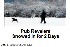 Pub Revelers Snowed In for 2 Days