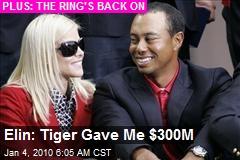 Elin: Tiger Gave Me $300M