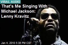 That's Me Singing With Michael Jackson: Lenny Kravitz