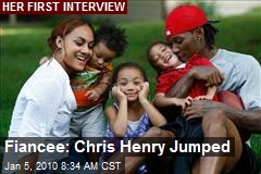 Fiancee: Chris Henry Jumped