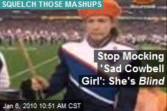 Stop Mocking 'Sad Cowbell Girl': She's Blind