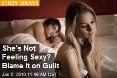 She's Not Feeling Sexy? Blame It on Guilt