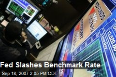 Fed Slashes Benchmark Rate
