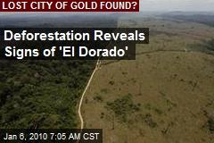 Deforestation Reveals Signs of 'El Dorado'