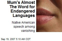 Mum's Almost The Word for Endangered Languages