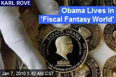 Obama Lives in 'Fiscal Fantasy World'
