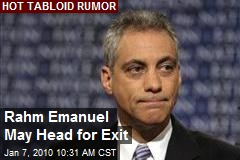 Rahm Emanuel May Head for Exit