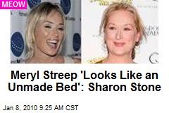 Meryl Streep 'Looks Like an Unmade Bed': Sharon Stone
