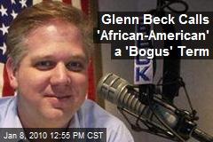 Glenn Beck Calls 'African-American' a 'Bogus' Term