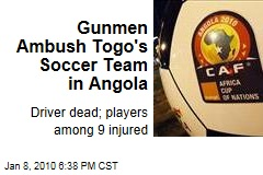 Gunmen Ambush Togo's Soccer Team in Angola