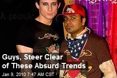 Guys, Steer Clear of These Absurd Trends