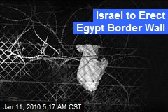 Israel to Erect Egypt Border Wall