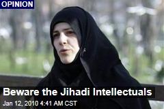 Beware the Jihadi Intellectuals