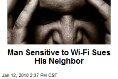 Man Sensitive to Wi-Fi Sues His Neighbor