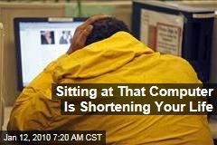 Sitting at That Computer Is Shortening Your Life