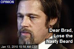 Dear Brad, Lose the Nasty Beard