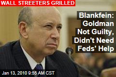 Blankfein: Goldman Not Guilty, Didn't Need Feds' Help