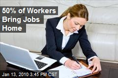 50% of Workers Bring Jobs Home