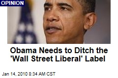 Obama Needs to Ditch the 'Wall Street Liberal' Label